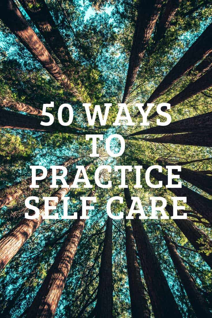 50 Ways to Practice Self Care + Free Printable Checklist